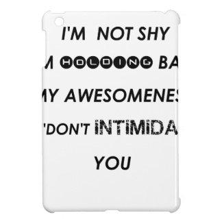 i'm not shy i'holding back my awesomeness  so i'do case for the iPad mini