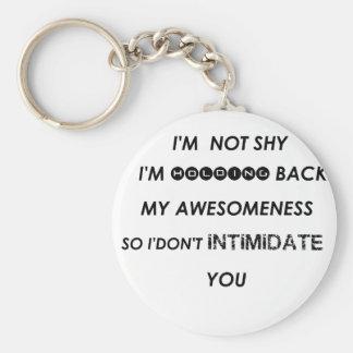 i'm not shy i'holding back my awesomeness  so i'do keychain