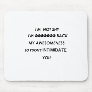 i'm not shy i'holding back my awesomeness  so i'do mouse pad