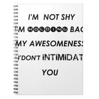 i'm not shy i'holding back my awesomeness  so i'do notebook
