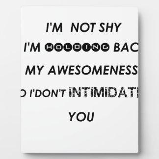 i'm not shy i'holding back my awesomeness  so i'do plaque