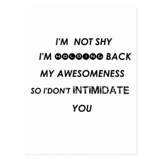 i'm not shy i'holding back my awesomeness  so i'do postcard