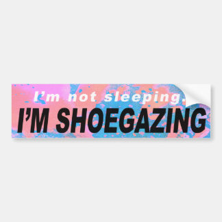 I'm Not Sleeping I'm Shoegazing Bumper Sticker