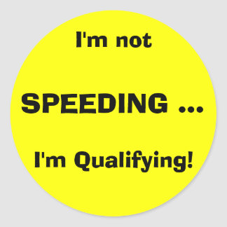 I'm not, SPEEDING ..., I'm Qualifying! Classic Round Sticker