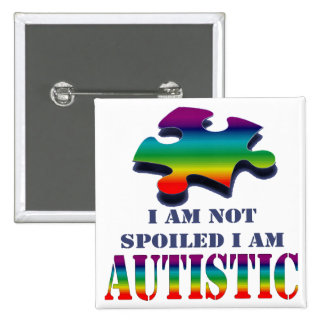 I'm not spoiled i'm autistic 2 inch square button