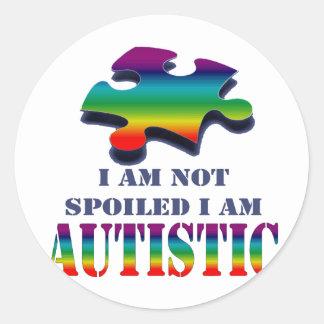 I'm not spoiled i'm autistic round sticker
