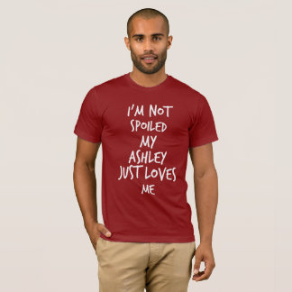 I'm not spoiled my Ashley just loves me T-Shirt