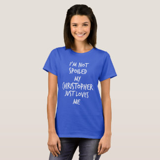 I'm not spoiled my Christopher just loves me T-Shirt