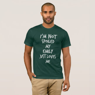 I'm not spoiled my Emily just loves me T-Shirt