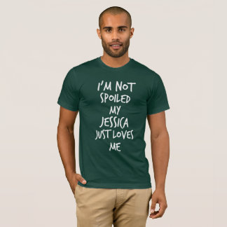 I'm not spoiled my Jessica just loves me T-Shirt