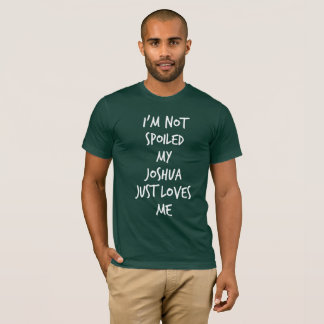 I'm not spoiled my Joshua just loves me T-Shirt