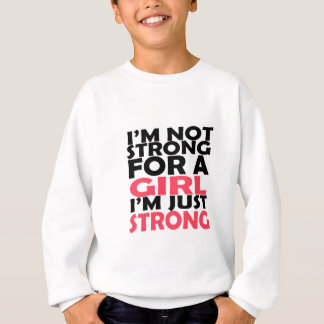 I'm not strong for a girl sweatshirt