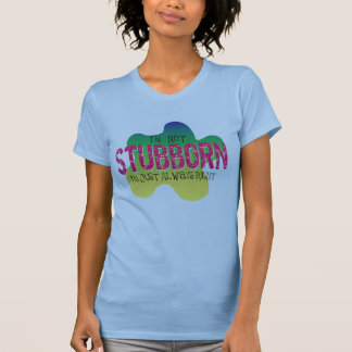 I'm Not Stubborn T-Shirt for Ladies