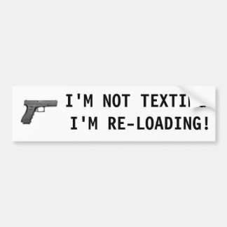 I'M NOT TEXTING I'M RE-LOADING! BUMPER STICKER