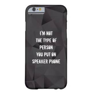 Im not the type of person you put on speaker phone barely there iPhone 6 case