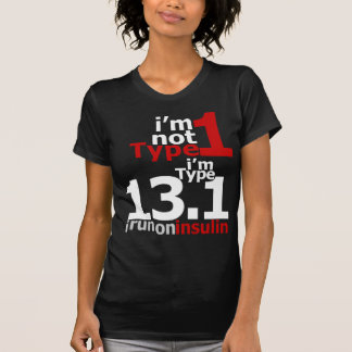 I'm Not Type 1 - I'm Type 13.1 T-Shirt
