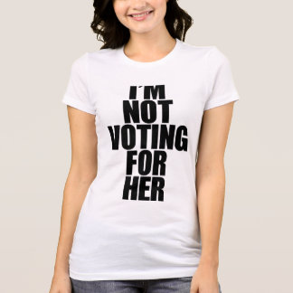 I'm Not Voting for Her T-Shirt