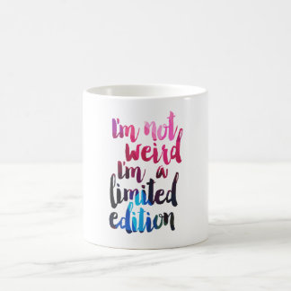 I'm not weird I'm a limited edition quote mug