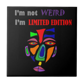I'm not weird I'm limited edition Funny Art Tile