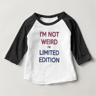 I'm Not Weird I'm Limited Edition Quote Teen Humor Baby T-Shirt