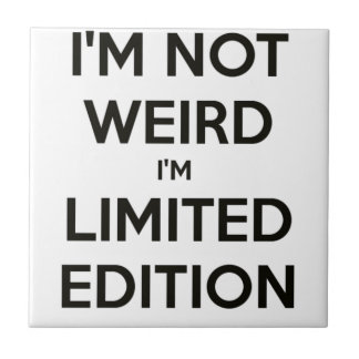 I'm Not Weird I'm Limited Edition Quote Teen Humor Ceramic Tile