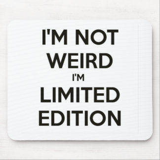 I'm Not Weird I'm Limited Edition Quote Teen Humor Mouse Pad