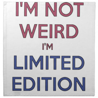 I'm Not Weird I'm Limited Edition Quote Teen Humor Napkin