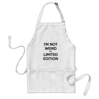 I'm Not Weird I'm Limited Edition Quote Teen Humor Standard Apron