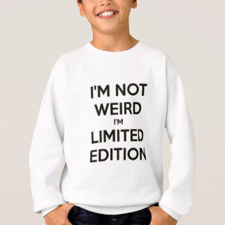 I'm Not Weird I'm Limited Edition Quote Teen Humor Sweatshirt