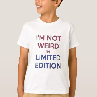 I'm Not Weird I'm Limited Edition Quote Teen Humor T-Shirt