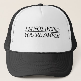 I'm not weird you're simple trucker hat