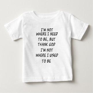 i'm not where i need to be but thank god i'm not w baby T-Shirt