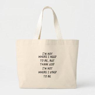 i'm not where i need to be but thank god i'm not w large tote bag