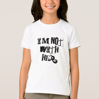 I'M NOT WITH HER T-Shirt