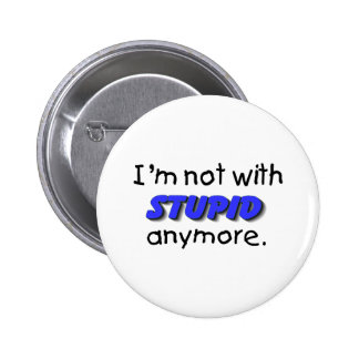 Im Not With Stupid Anymore 2 Inch Round Button