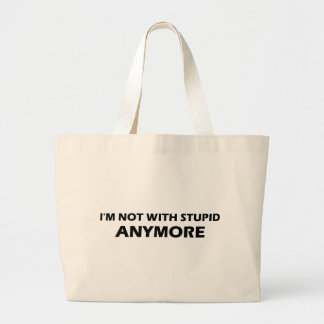 I'm Not With Stupid Anymore Large Tote Bag