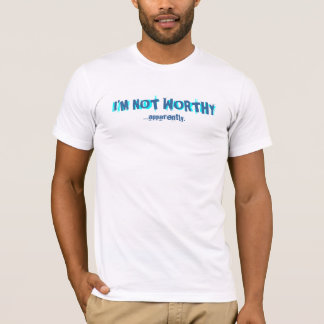 I'm Not Worthy T-shirt