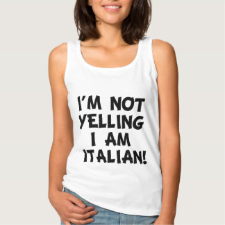 I'm Not Yelling, I'm Italian funny tank top