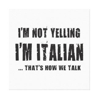 I'M NOT YELLING,I'M ITALIAN...THAT'S HOW WE TALK CANVAS PRINT