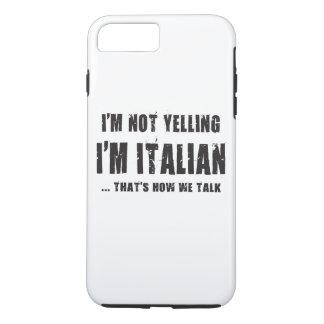 I'M NOT YELLING,I'M ITALIAN...THAT'S HOW WE TALK iPhone 8 PLUS/7 PLUS CASE