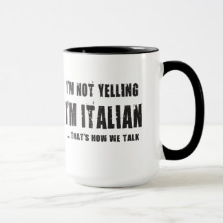 I'M NOT YELLING,I'M ITALIAN...THAT'S HOW WE TALK MUG