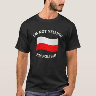 I'M NOT YELLING, I'M POLISH! T-Shirt