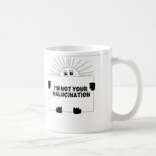 I'm not your hallucination mugs
