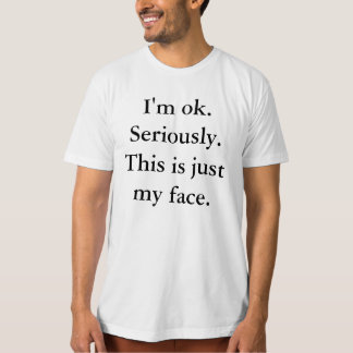 I'm OK, This is Just My Face T-Shirt