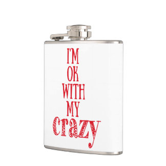 I'm ok with my crazy - Funny Quote Flask