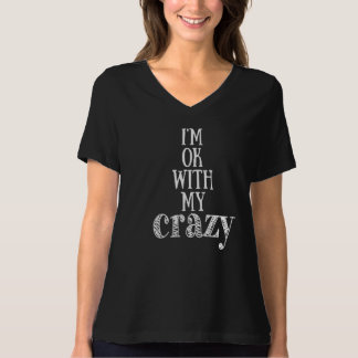 I'm ok with my crazy - Funny Quote T-shirt