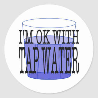 I'm OK With Tap Water Round Sticker