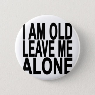 I'm Old. Leave Me Alone..png 2 Inch Round Button