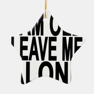 I'm Old. Leave Me Alone..png Ceramic Star Ornament