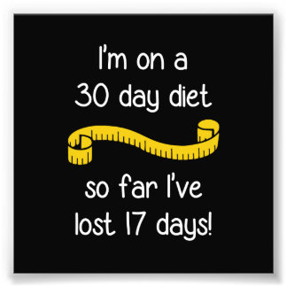 I'm On a 30 Day Diet Photographic Print
